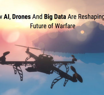 How AI, Drones And Big Data Are Reshaping the Future of Warfare