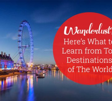 Wanderlust Here's What To Learn From Top Destinations Of The World